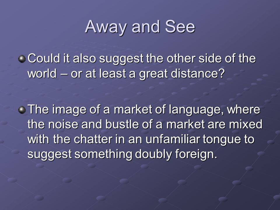 Away and See Could it also suggest the other side of the world – or at least a great distance