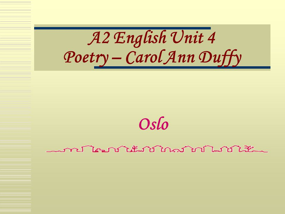 A2 English Unit 4 Poetry – Carol Ann Duffy