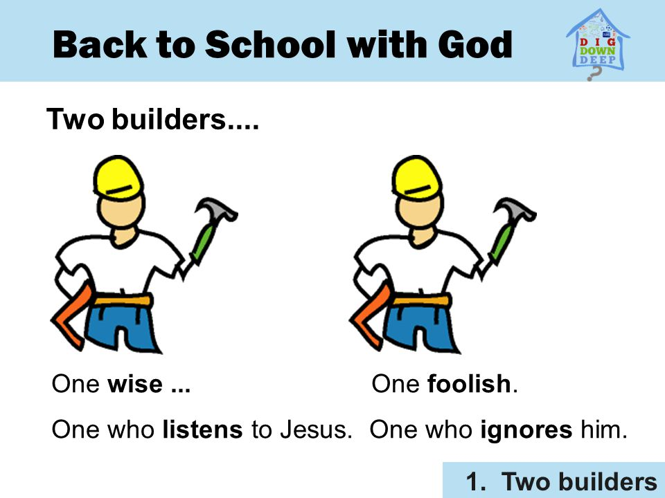 Back to School with God Two builders.... One wise ... One foolish.