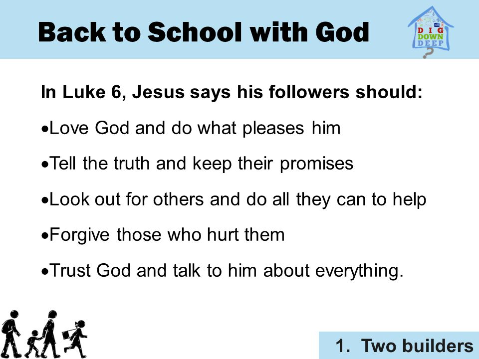 Back to School with God In Luke 6, Jesus says his followers should:
