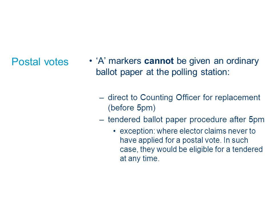 Postal votes 'A' markers cannot be given an ordinary ballot paper at the polling station: direct to Counting Officer for replacement (before 5pm)