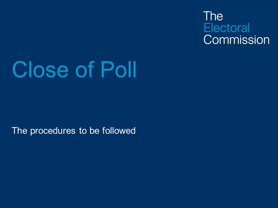 Close of Poll The procedures to be followed