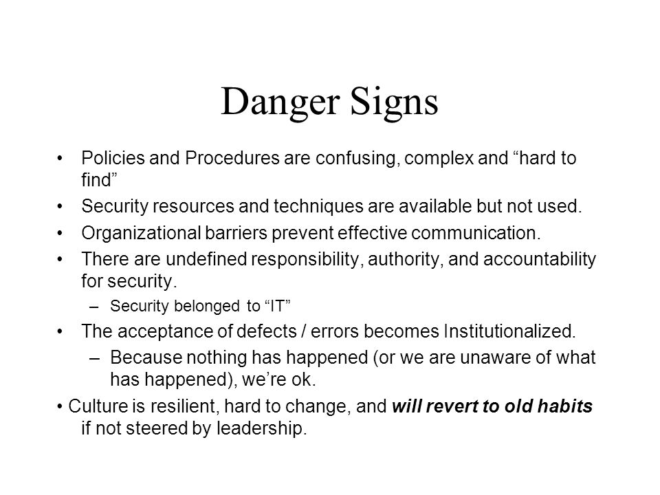 Danger Signs Policies and Procedures are confusing, complex and hard to find Security resources and techniques are available but not used.