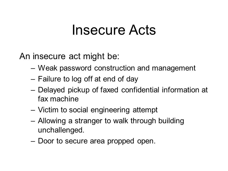 Insecure Acts An insecure act might be: