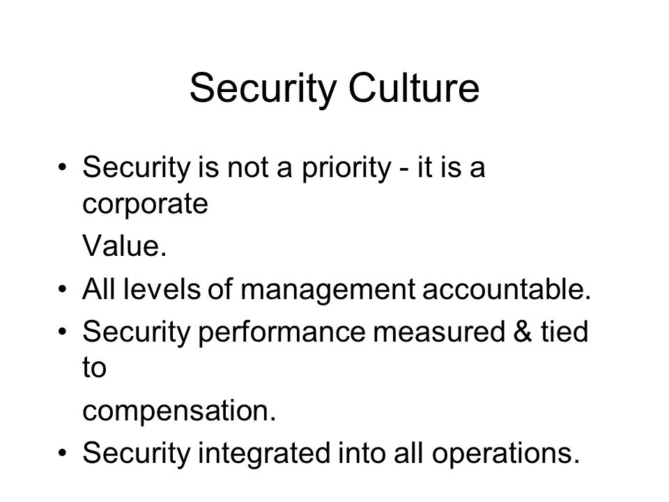 Security Culture Security is not a priority - it is a corporate Value.
