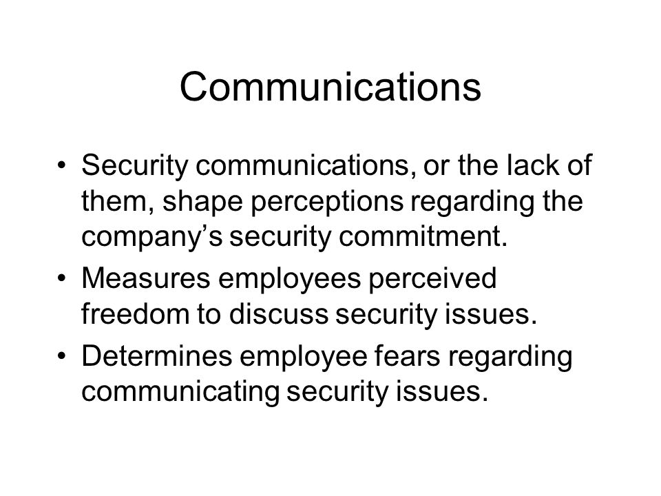 Communications Security communications, or the lack of them, shape perceptions regarding the company's security commitment.
