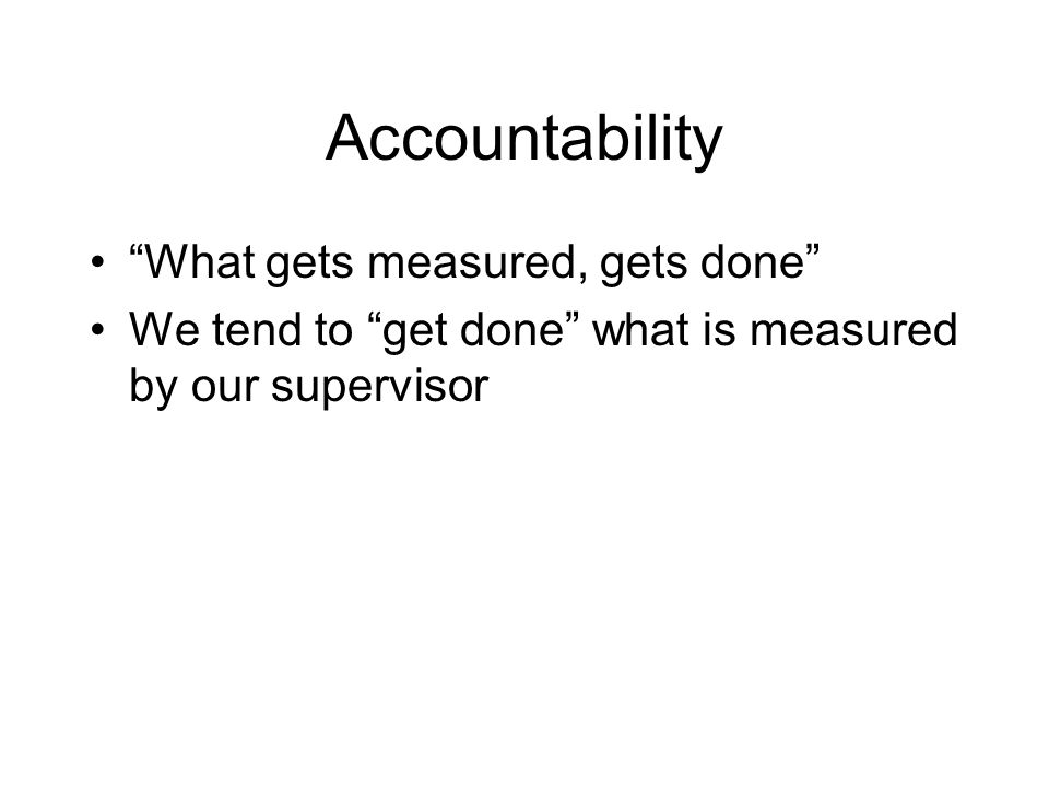 Accountability What gets measured, gets done