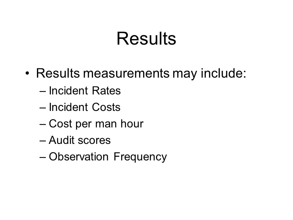 Results Results measurements may include: Incident Rates