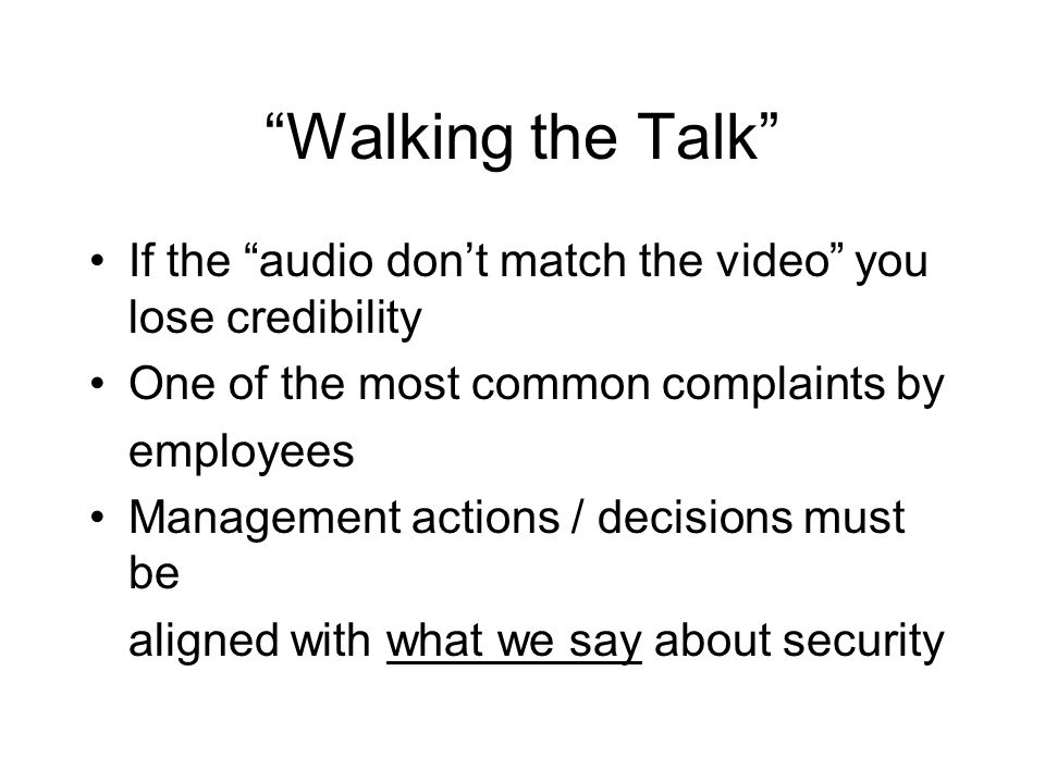 Walking the Talk If the audio don't match the video you lose credibility. One of the most common complaints by.