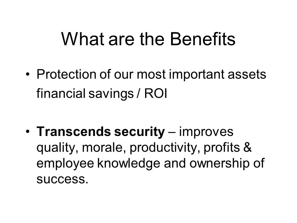 What are the Benefits Protection of our most important assets