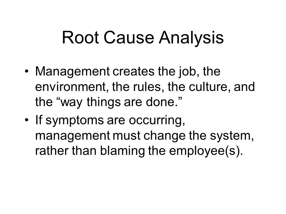 Root Cause Analysis Management creates the job, the environment, the rules, the culture, and the way things are done.