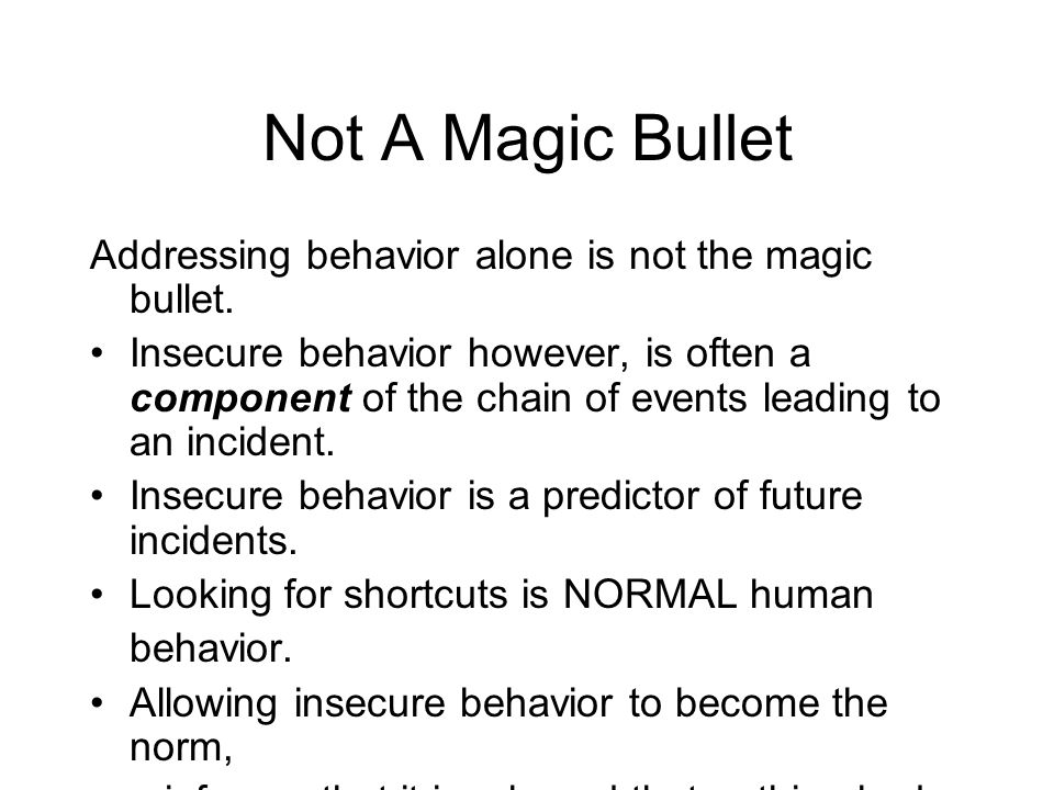 Not A Magic Bullet Addressing behavior alone is not the magic bullet.