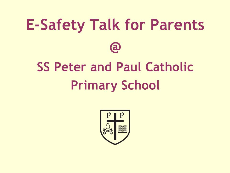 E-Safety Talk for Parents SS Peter and Paul Catholic