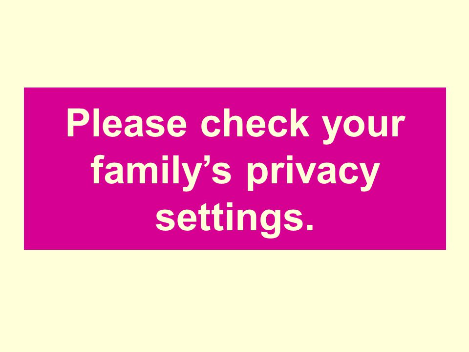 Please check your family's privacy settings.