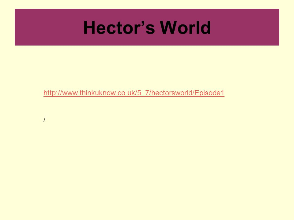 Hector's World http://www.thinkuknow.co.uk/5_7/hectorsworld/Episode1 /