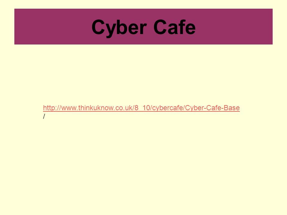 Cyber Cafe http://www.thinkuknow.co.uk/8_10/cybercafe/Cyber-Cafe-Base