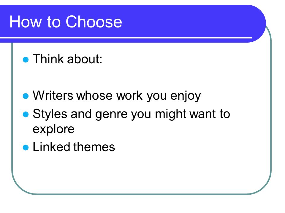 How to Choose Think about: Writers whose work you enjoy