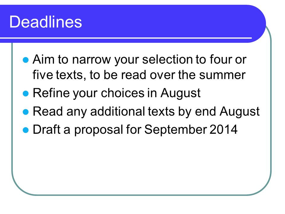 Deadlines Aim to narrow your selection to four or five texts, to be read over the summer. Refine your choices in August.