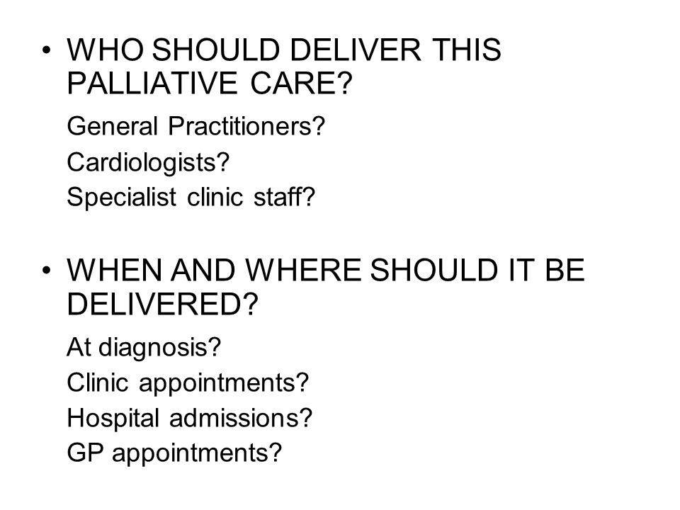 WHO SHOULD DELIVER THIS PALLIATIVE CARE General Practitioners