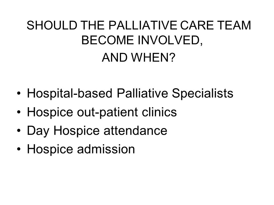 SHOULD THE PALLIATIVE CARE TEAM BECOME INVOLVED,