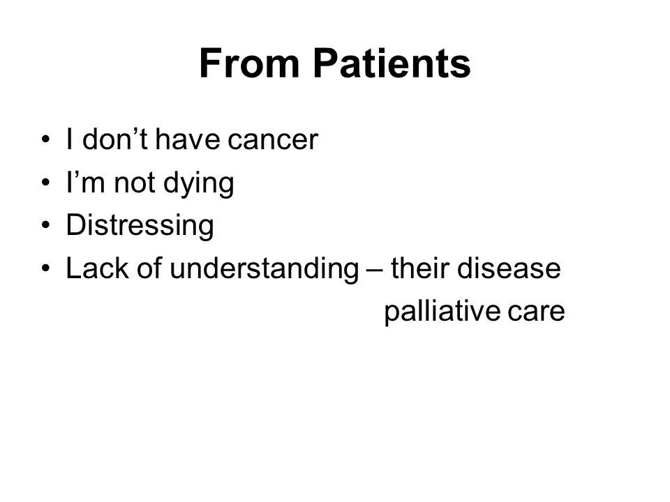 From Patients I don't have cancer I'm not dying Distressing