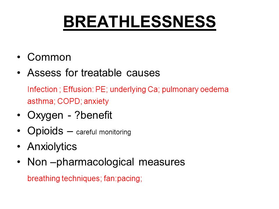 BREATHLESSNESS Common Assess for treatable causes