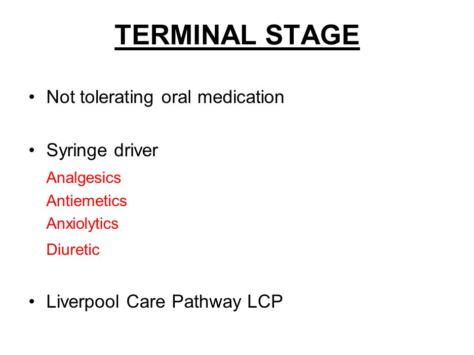 TERMINAL STAGE Not tolerating oral medication Syringe driver