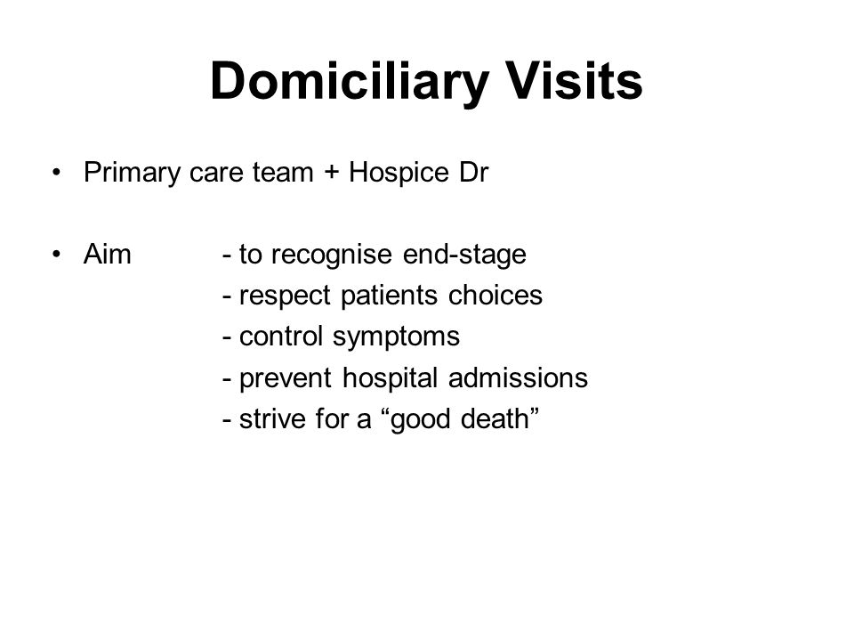 Domiciliary Visits Primary care team + Hospice Dr