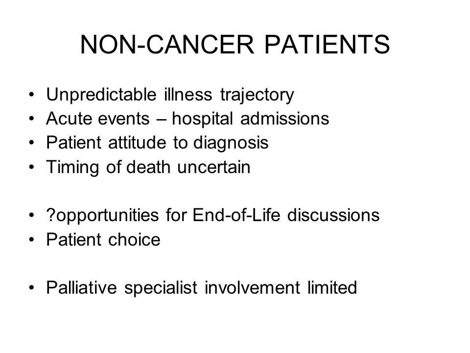 NON-CANCER PATIENTS Unpredictable illness trajectory