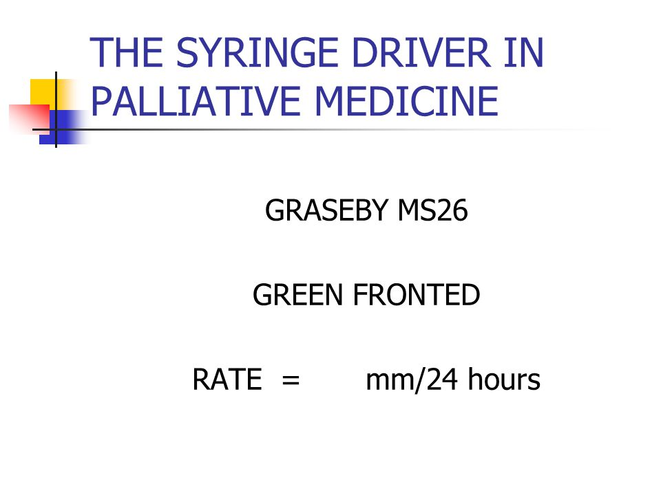 THE SYRINGE DRIVER IN PALLIATIVE MEDICINE