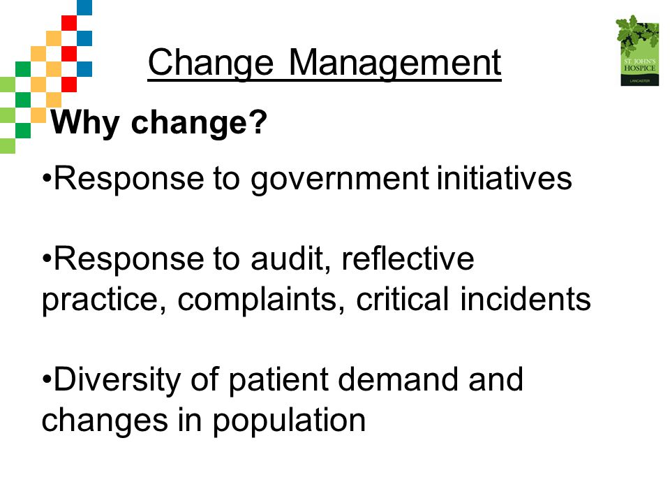 Change Management Why change Response to government initiatives