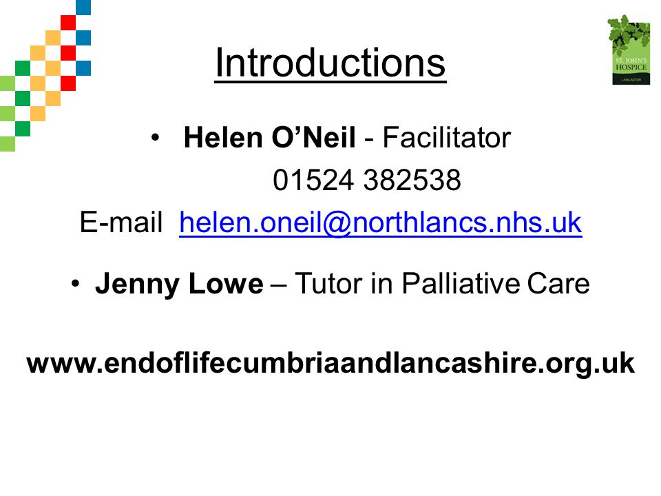 Introductions Helen O'Neil - Facilitator 01524 382538
