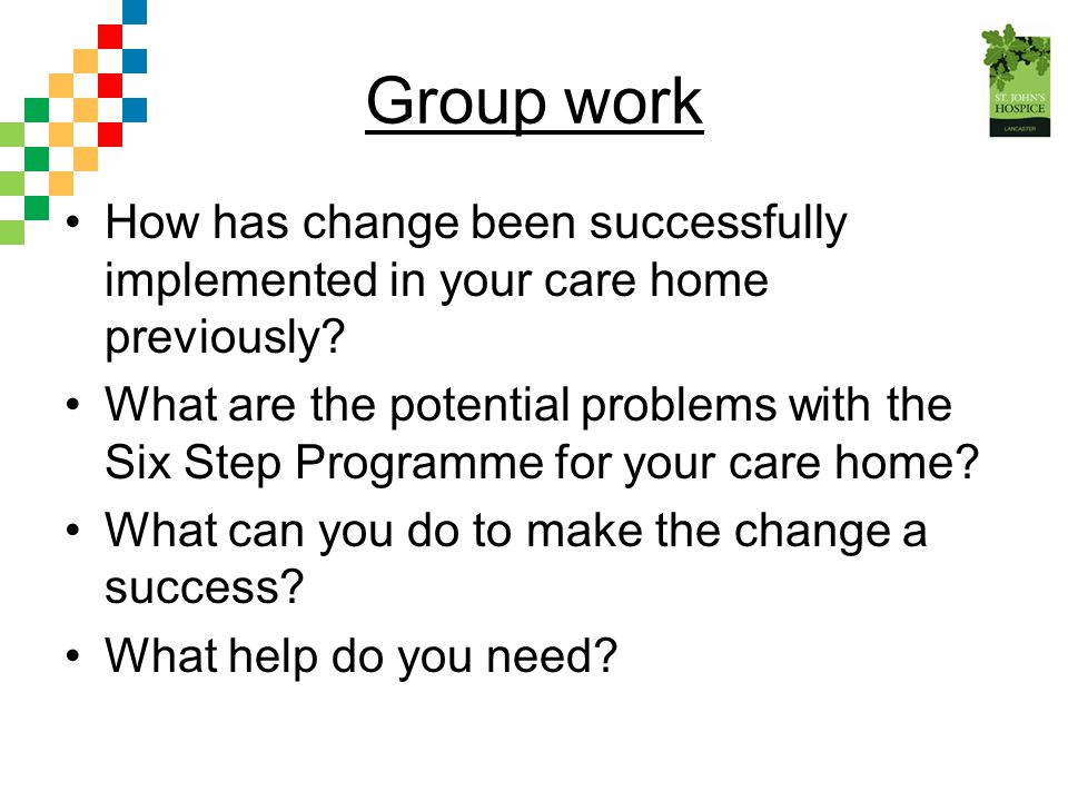 Group work How has change been successfully implemented in your care home previously