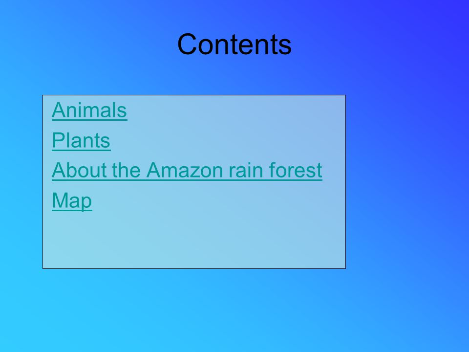 Contents Animals Plants About the Amazon rain forest Map