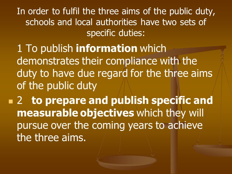 In order to fulfil the three aims of the public duty, schools and local authorities have two sets of specific duties: