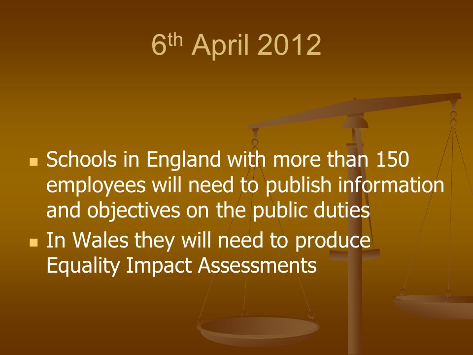 6th April 2012 Schools in England with more than 150 employees will need to publish information and objectives on the public duties.