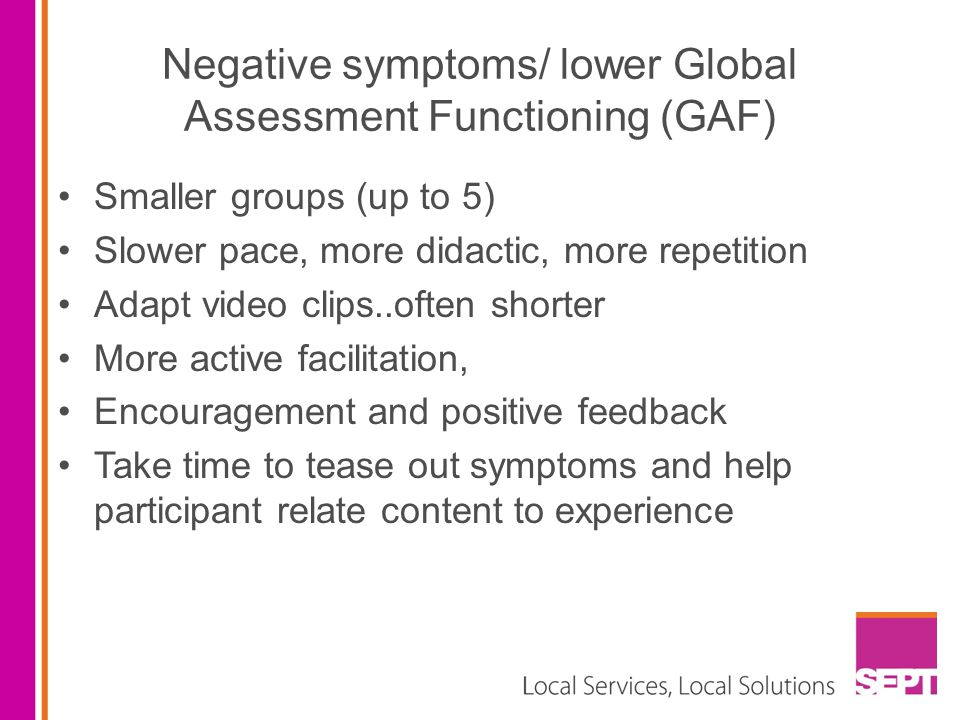 Negative symptoms/ lower Global Assessment Functioning (GAF)