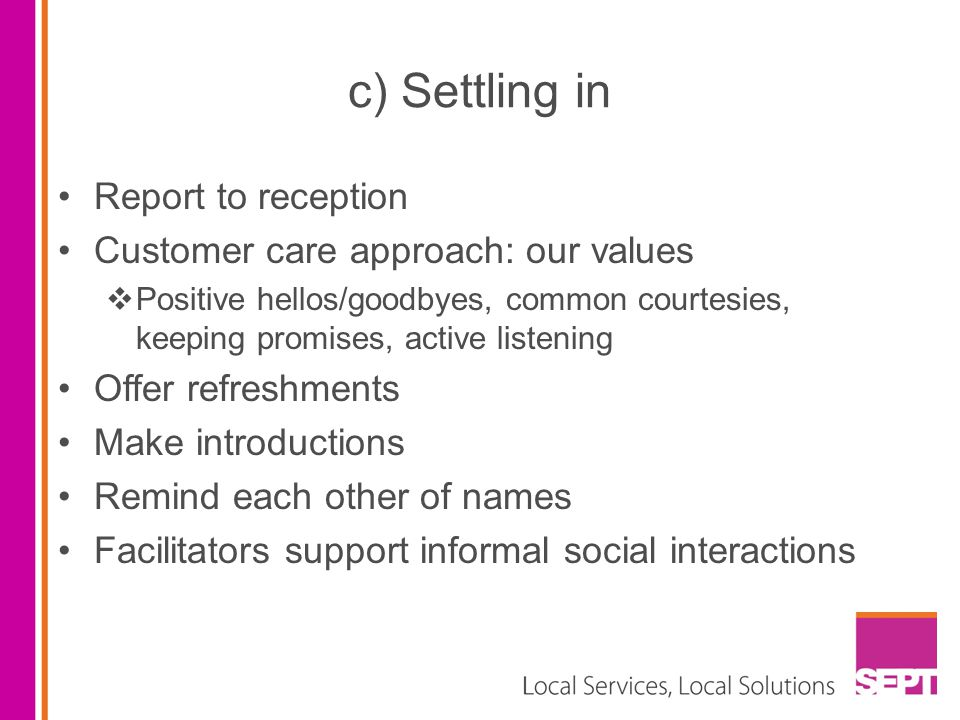 c) Settling in Report to reception Customer care approach: our values