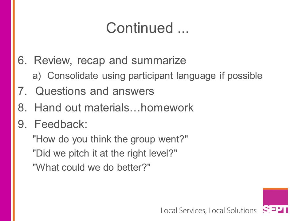 Continued ... 6. Review, recap and summarize 7. Questions and answers
