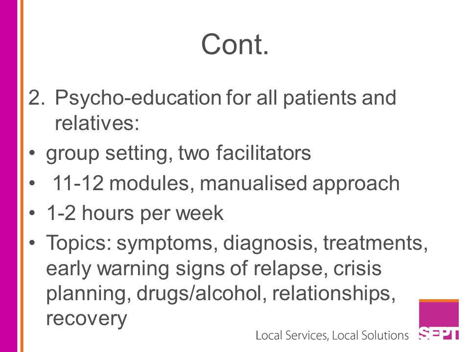 Cont. Psycho-education for all patients and relatives: