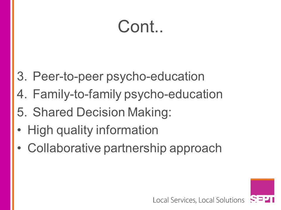 Cont.. Peer-to-peer psycho-education Family-to-family psycho-education