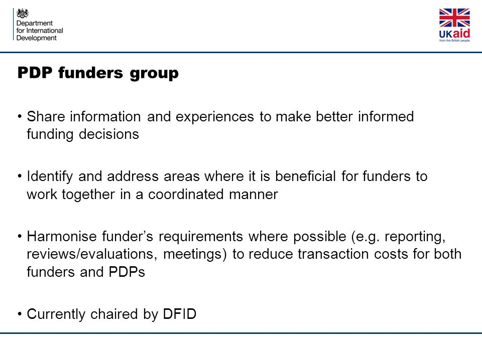 PDP funders group Share information and experiences to make better informed funding decisions.
