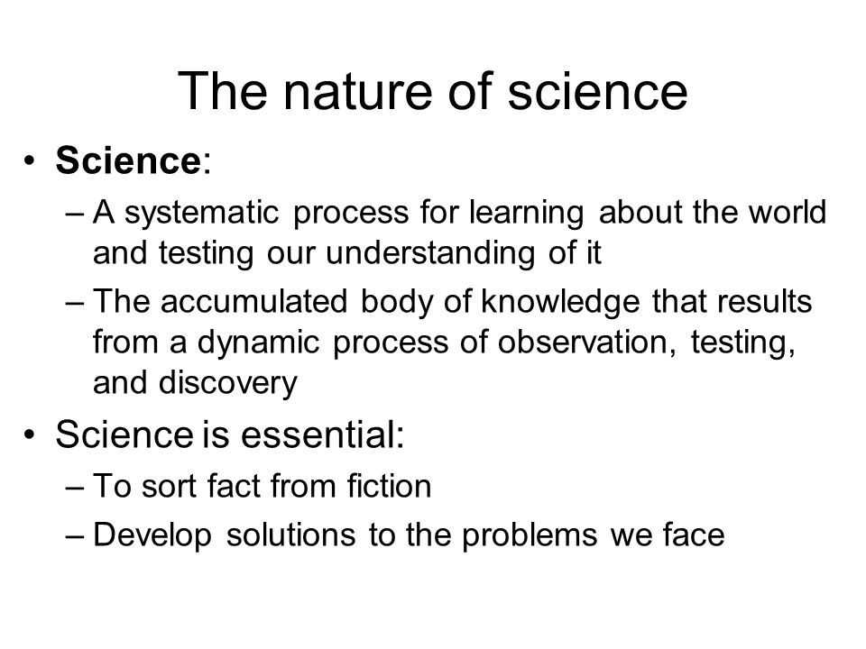 The nature of science Science: Science is essential: