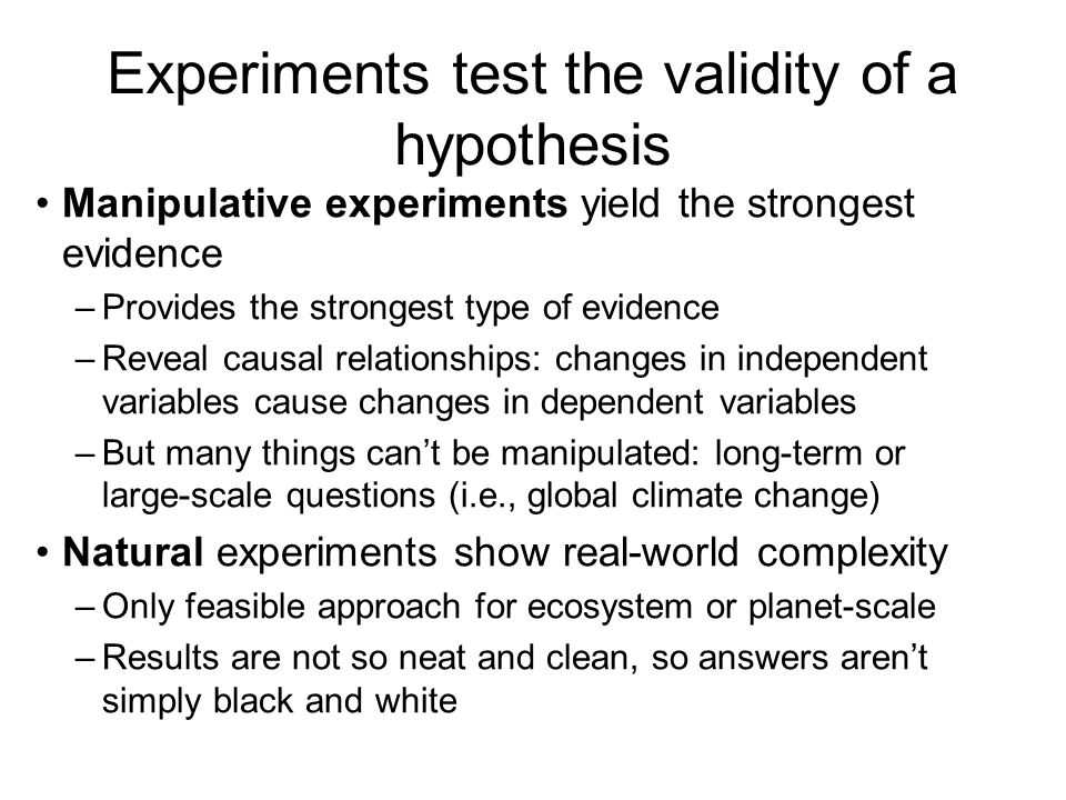 Experiments test the validity of a hypothesis