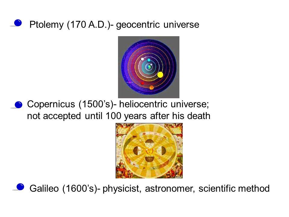 Ptolemy (170 A.D.)- geocentric universe