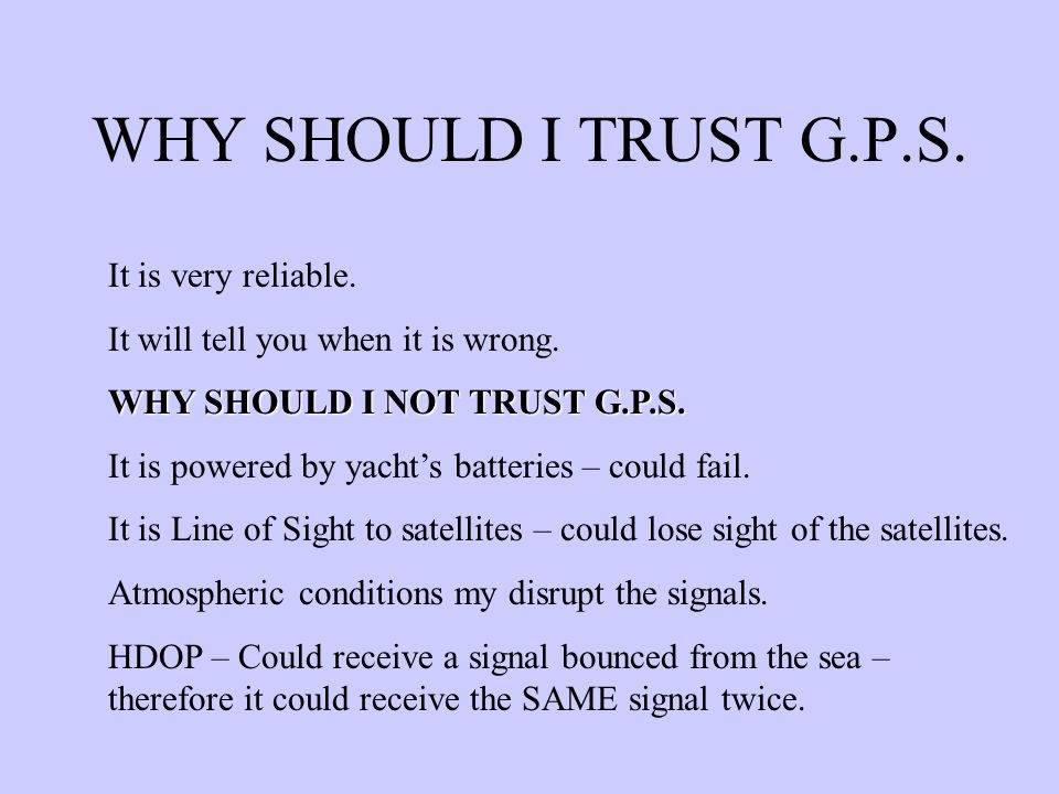 WHY SHOULD I TRUST G.P.S. It is very reliable.
