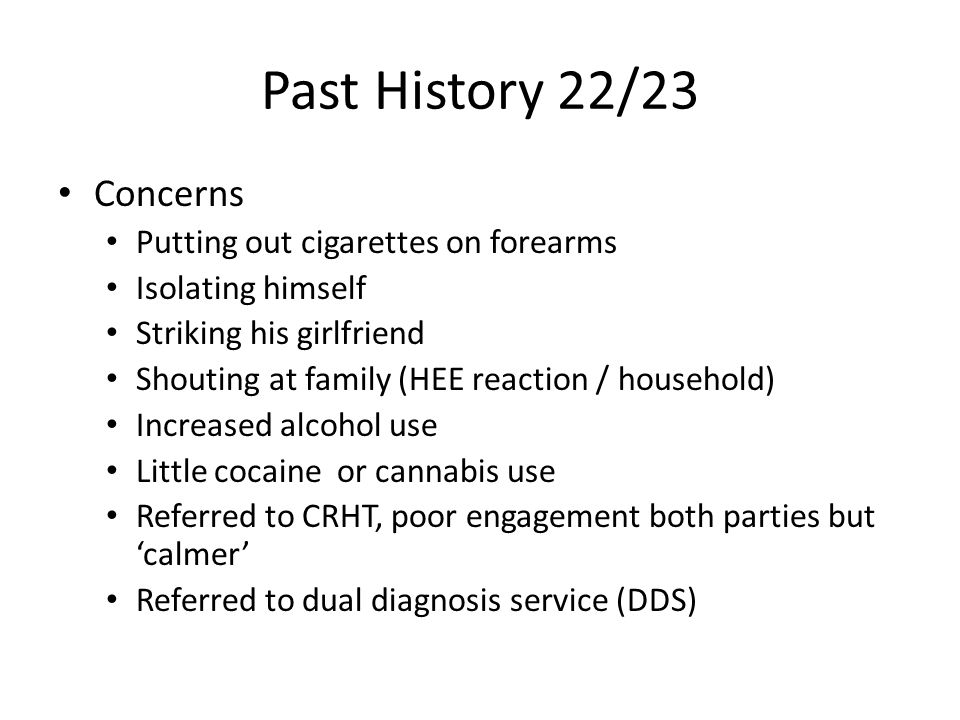 Past History 22/23 Concerns Putting out cigarettes on forearms