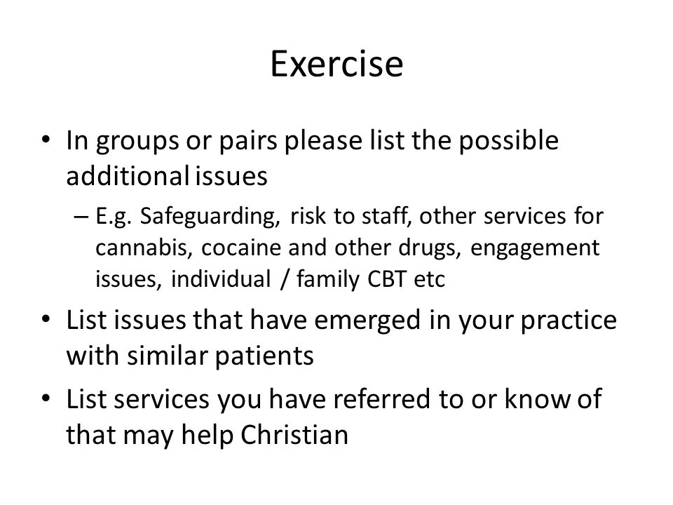 Exercise In groups or pairs please list the possible additional issues