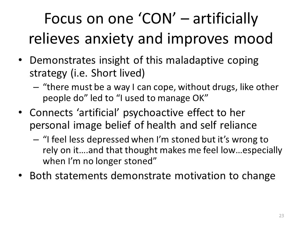 Focus on one 'CON' – artificially relieves anxiety and improves mood