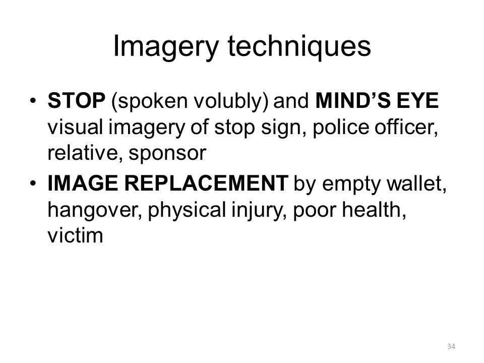 Imagery techniques STOP (spoken volubly) and MIND'S EYE visual imagery of stop sign, police officer, relative, sponsor.